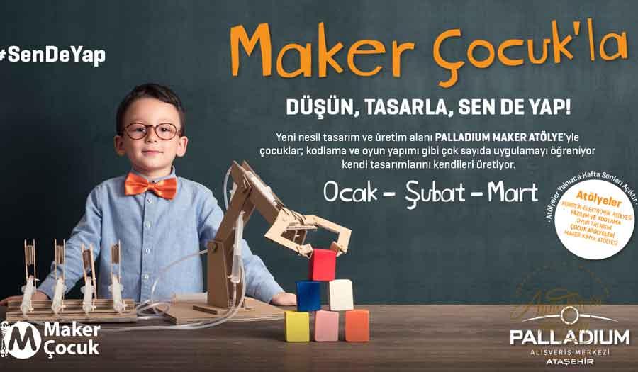 Palladium Ataşehir, sömestr tatilinde 5 -14 yaş arası tüm çocuklar için Maker (Yapan,üreten) Çocuk etkinliği düzenliyor.